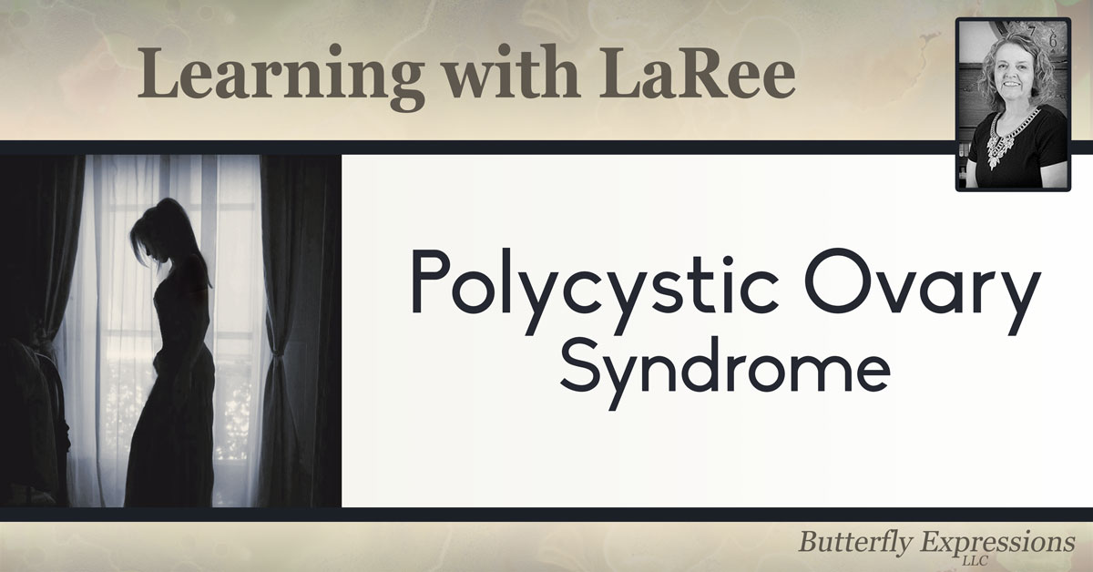 Polycystic Ovarian Syndrome (PCOS) LaRee Westover